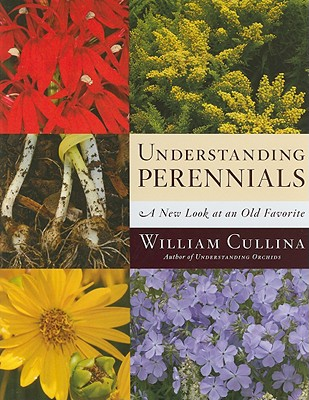 Understanding Perennials By Cullina, William