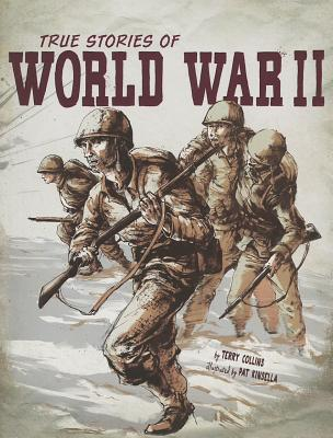 True Stories of World War II By Collins, Terry/ Kinsella, Pat (ILT)