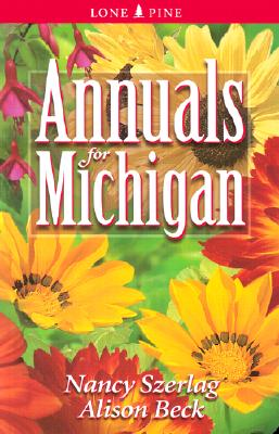 Annuals for Michigan By Szerlag, Nancy/ Beck, Alison
